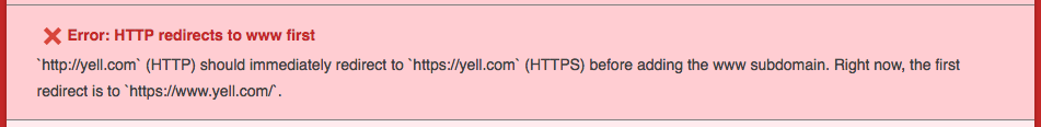 (HTTP) should immediately redirect to  (HTTPS) before adding the www subdomain. Right now, the first redirect is to .